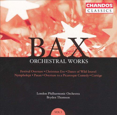 Bax: Orchestral Works, Vol. 5
