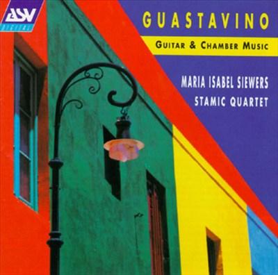 Guastavino: Guitar & Chamber Music