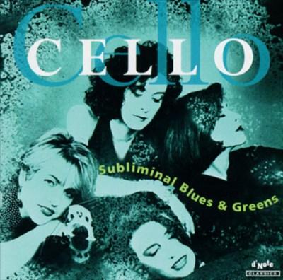 Cello: Subliminal Blues & Greens