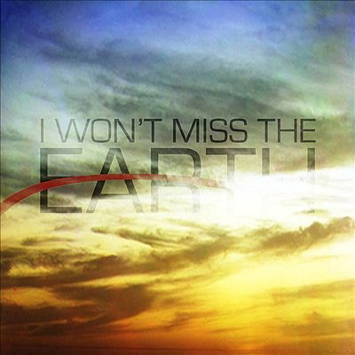 I Won't Miss the Earth