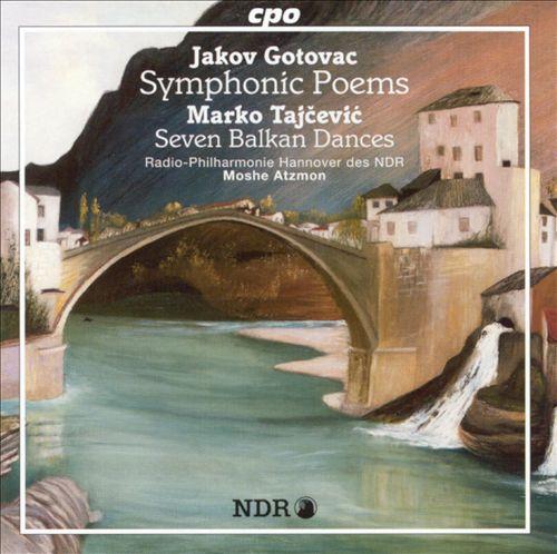 Jakov Gotovac: Symphonic Poems; Marko Tajcevic: Seven Balkan Dances