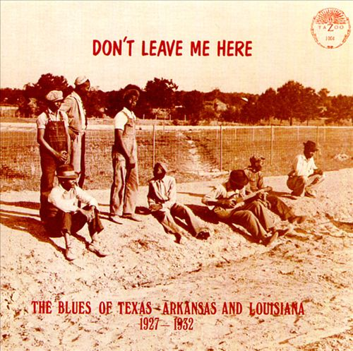 Don't Leave Me Here: The Blues of Texas, Arkansas and Louisiana 1927-1932