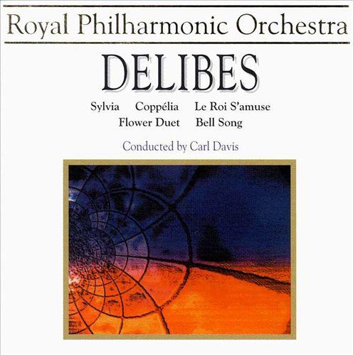 Delibes: Sylvia Ballet Suite; Lakmé; Le Roi s'Amuse; Coppélia