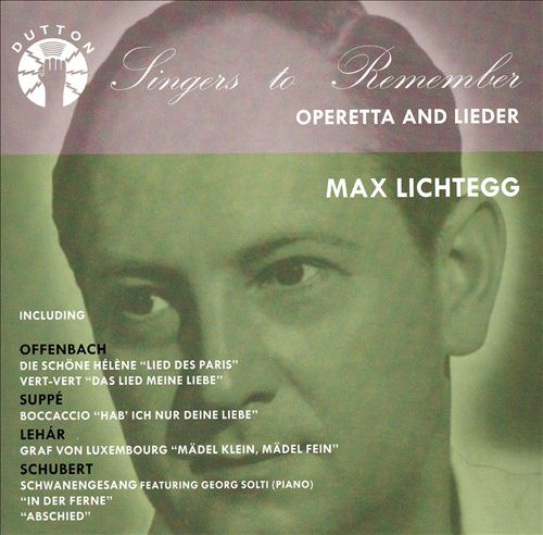 Singers to Remember: Max Lichtegg