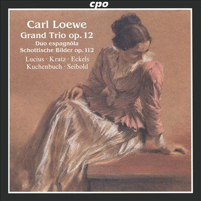 Carl Loewe: Grand Trio Op. 12; Duo Espagnôla; Schottische Bilder Op. 112