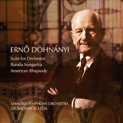 Ernõ Dohnányi: Suite for Orchestra; Ruralia hungarica; American Rhapsody