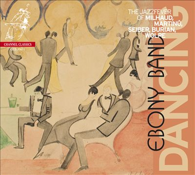 Dancing: The Jazz Fever of Milhaud, Martinu, Seiber, Burian & Wolpe