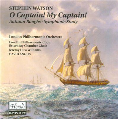 Stephen Watson: O Captain! My Captain!; Autumn Boughs; Symphonic Study