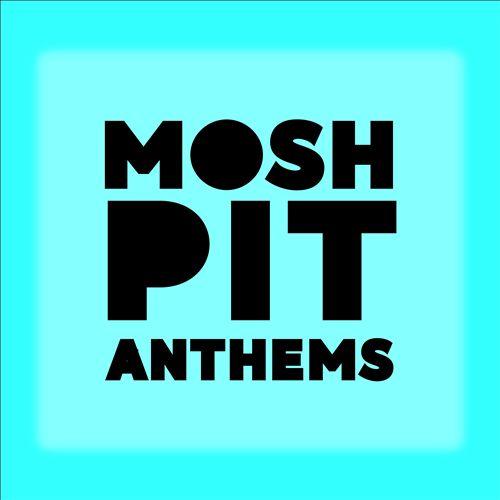 Mosh Pit Anthems