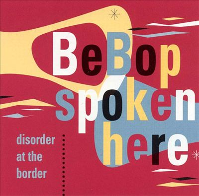 BeBop Spoken Here: Disorder at the Border