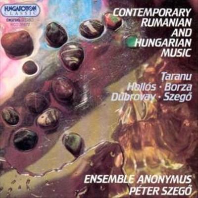 Contemporary Rumanian & Hungarian Music: Taranu, Hollós, Borza, Dubrovay, Szegö