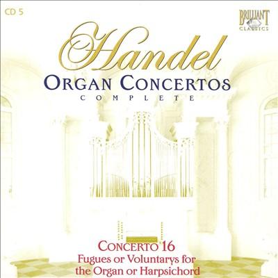 Handel: Organ Concerto No. 16; Fugues or Voluntarys for the Organ or Harpsichord