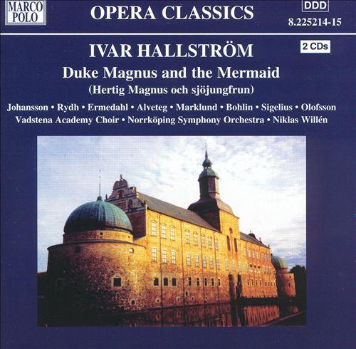 Ivar Hallström: Duke Magnus and the Mermaid