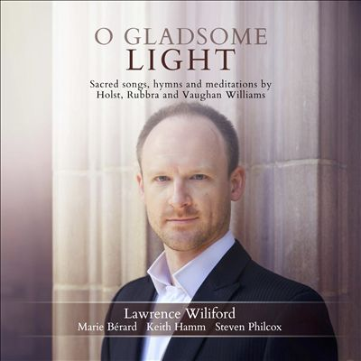 O Gladsome Light: Sacred Songs, hymns and meditations by Holst, Rubbra and Vaughan Williams