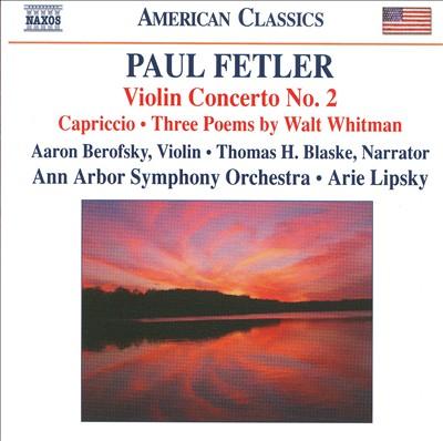 Paul Fetler: Violin Concerto No. 2; Capriccio; 3 Poems by Walt Whitman