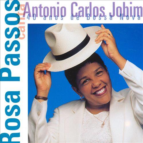 Rosa Passos Canta Antonio Carlos Jobim: 40 Anos de Bossa Nova