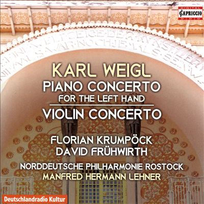 Karl Weigl: Piano Concerto for the Left Hand; Violin Concerto
