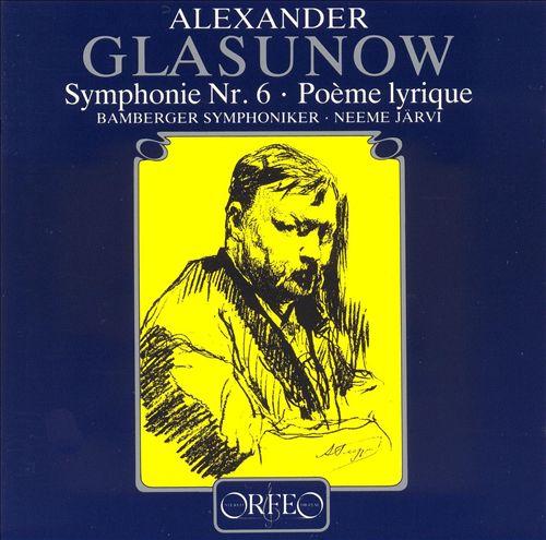 Glasunov: Symphony No. 6; Poème lyrique
