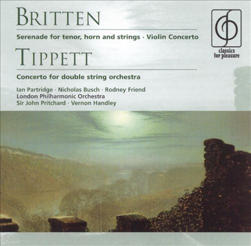 Britten: Serenade for tenor, horn & strings; Violin Concerto; Tippett; Concerto for double string orchestra