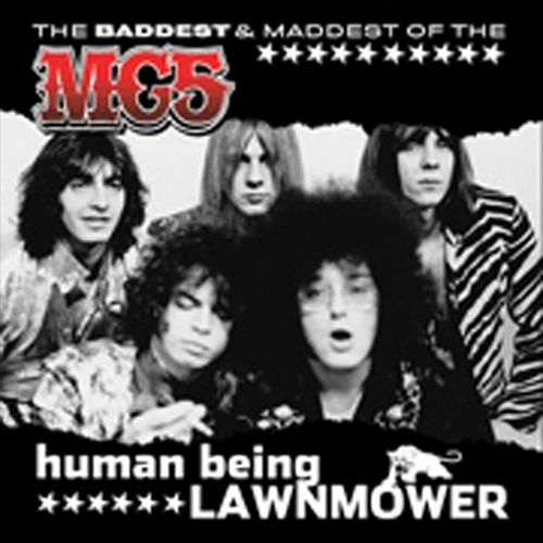 Human Being Lawnmower: The Baddest and Maddest Of MC5