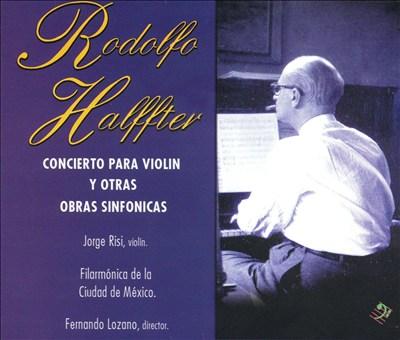 Rodolfo Halffter: Concierto para violin y otras obras sinfonicas