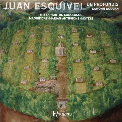 Juan Esquivel: Missa Hortus Conclusus; Magnificat; Marian Antiphons; Motets