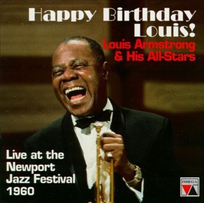 Happy Birthday, Louis! Armstrong & His All-Stars