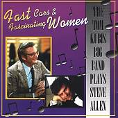 Fast Cars & Fascinating Women: The Tom Kubis Big Band Plays Steve Allen