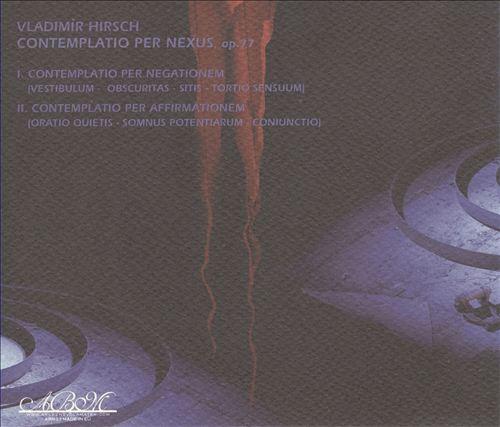 Vladimir Hirsch: Contemplatio Per Nexus, Op. 77