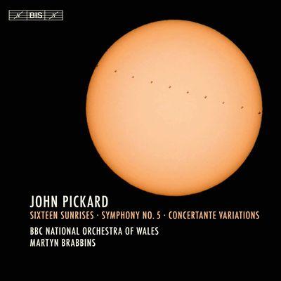 John Pickard: Sixteen Sunrises; Symphony No. 5; Concertante Variations