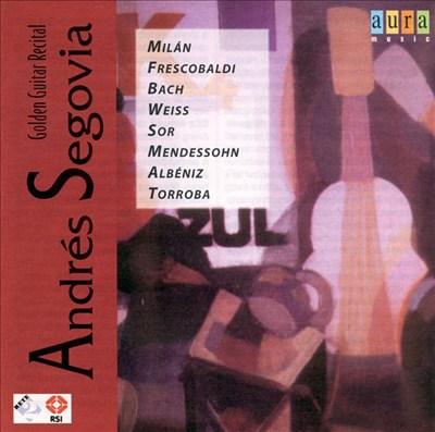 Andrés Segovia: Golden Guitar Recital