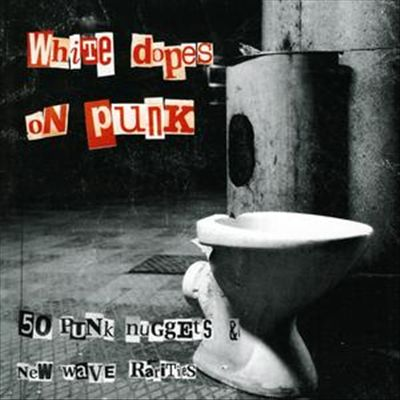 White Dopes on Punk: 50 Punk Nuggets and New Wave Rarities