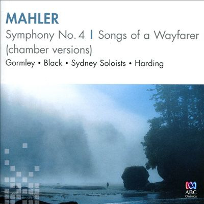 Mahler: Symphony No. 4; Songs of a Wayfarer (Chamber Versions)