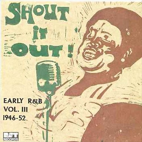 Shout It Out! Early R&B, Vol. 3: 1946-52