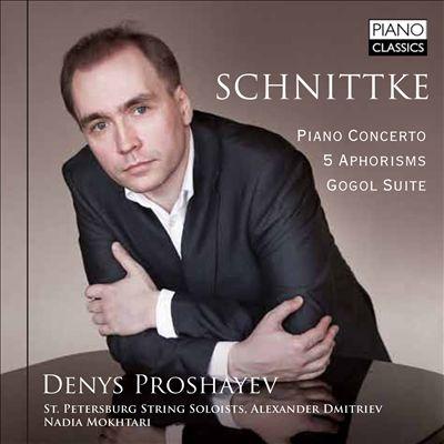 Schnittke: Piano Concerto; 5 Aphorisms; Gogol Suite