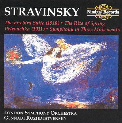 Stravinsky: The Firebird Suite; The Rite of Spring; Pétrouchka; Symphony in Three Movements