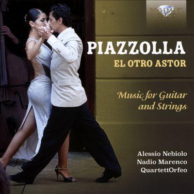 Piazzolla: El Otro Astor - Music for Guitar and Strings