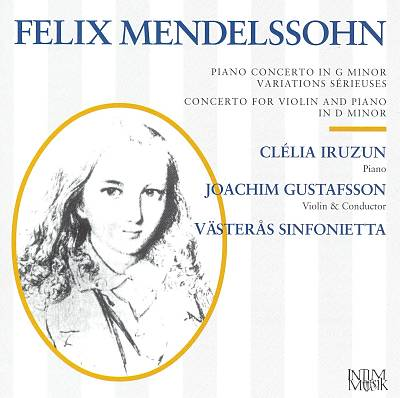 Felix Mendelssohn: Piano Concerto in G minor; Variations Sérieuses; Concerto for Violin and Piano