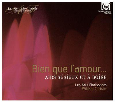 Bien que l'amour...: Airs Sérieux et à Boìre
