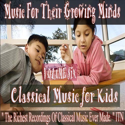 Classical Music for Kids: Music for Growing Minds, Vol. 6