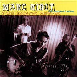 Marc Ribot y Los Cubanos Postizos (The Prosthetic Cubans)