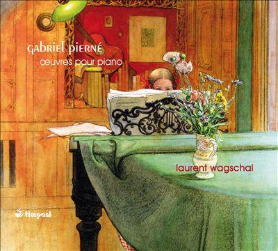 Gabriel Pierné: Oeuvres pour Piano
