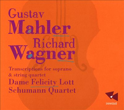 Mahler, Wagner: Song Transcriptions for Soprano & String Quartet