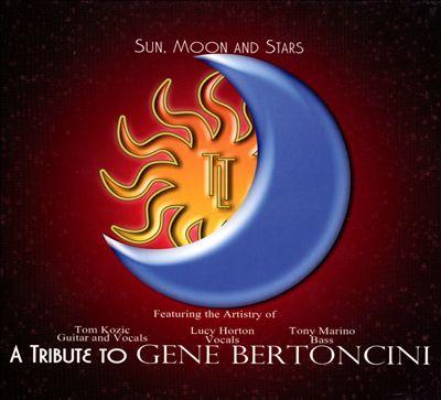 Sun, Moon and Stars: A Tribute To Gene Bertoncini