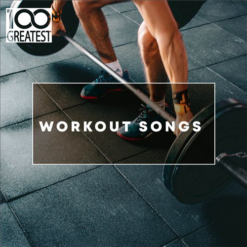 100 Greatest Workout Songs (Top Tracks for the Gym)