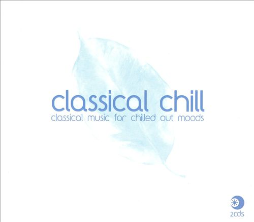 Classical Chill: Classical Music for Chilled Out Moods