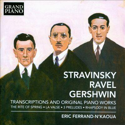 Stravinsky, Ravel, Gershwin: Transcriptions and Original Piano Works