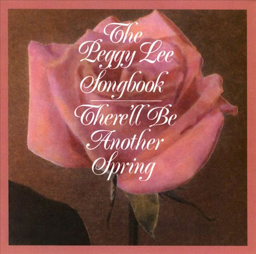 The Peggy Lee Songbook: There'll Be Another Spring