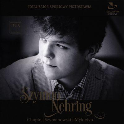 Chopin, Szymanowski, Mykietyn