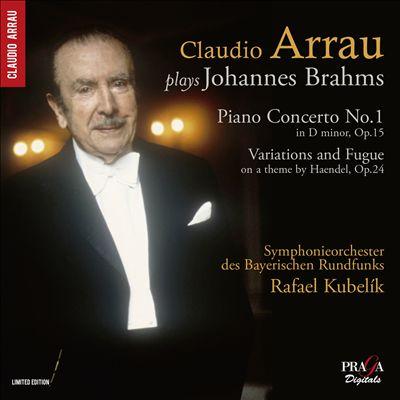 Claudio Arrau plays Johannes Brahms - Piano Concerto No. 1; Variations and Fugue on a theme by Haendel